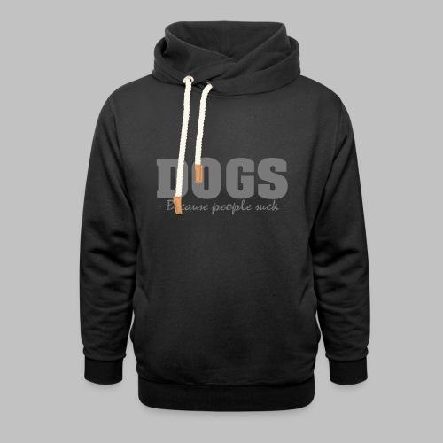 DOGS - BECAUSE PEOPLE SUCK - Schalkragen Hoodie
