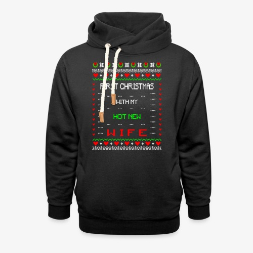 First Christmas with hot new Wife Ugly Xmas - Schalkragen Hoodie