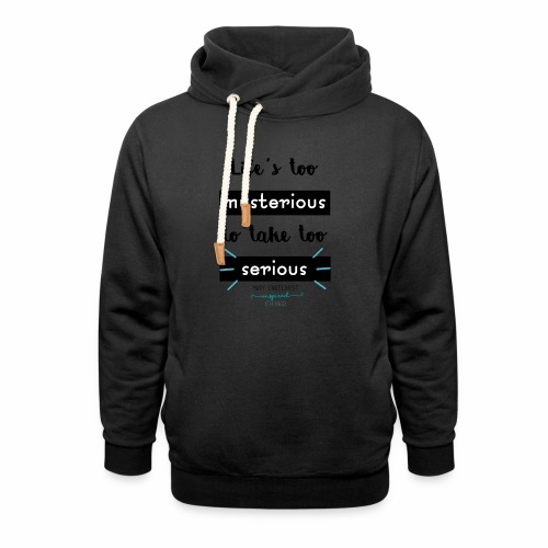 Mary Engelbreit`s Quote - Life`s too serious - Shawl Collar Hoodie