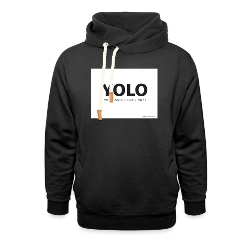 You Only Live One - Unisex Shawl Collar Hoodie