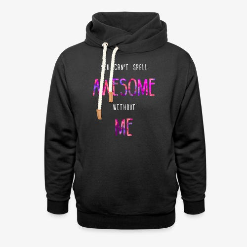You can't spell AWESOME without ME - Unisex Shawl Collar Hoodie