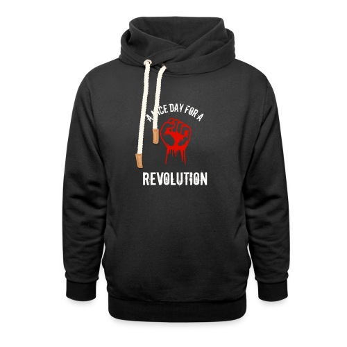 a nice day for a revolution - Shawl Collar Hoodie