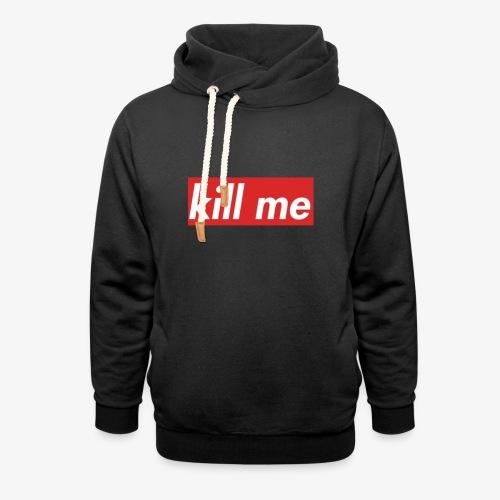 kill me - Unisex Shawl Collar Hoodie
