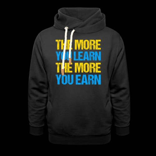 The More You Learn The More You Earn - Unisex Schalkragen Hoodie