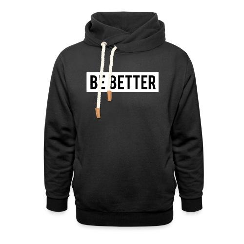 Be Better - Shawl Collar Hoodie