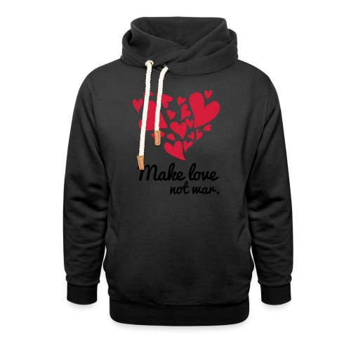 Make Love Not War T-Shirt - Shawl Collar Hoodie