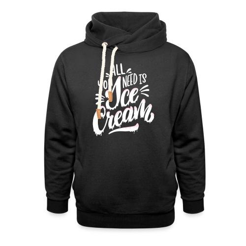 All you need is Ice Cream - Schalkragen Hoodie