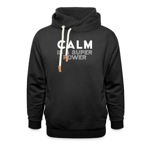 CALM is a super power - Schalkragen Hoodie