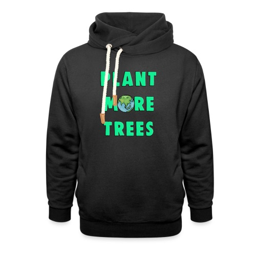 Plant More Trees Global Warming Climate Change - Shawl Collar Hoodie