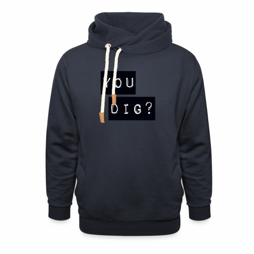 You Dig - Shawl Collar Hoodie
