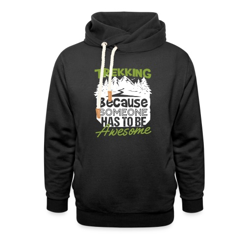 Trekking Because Someone Has To Be Awesome - Schalkragen Hoodie