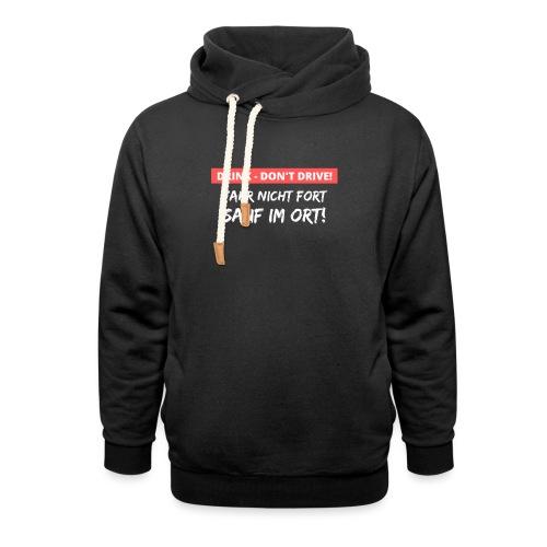 Sauf im Ort - Geschenk für Säufer und Alkoholiker - Unisex Schalkragen Hoodie
