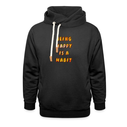 being happy is a habit - Shawl Collar Hoodie