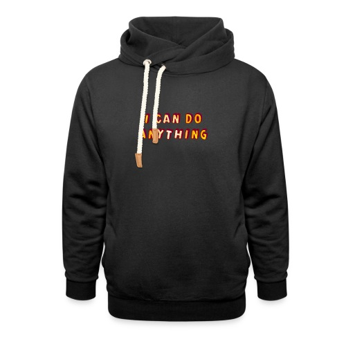 I can do anything - Shawl Collar Hoodie