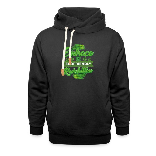 Embrace Eco Friendly Revolution - Shawl Collar Hoodie