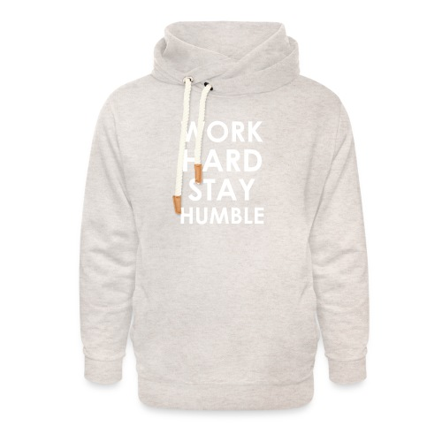 WORK HARD STAY HUMBLE - Unisex Schalkragen Hoodie