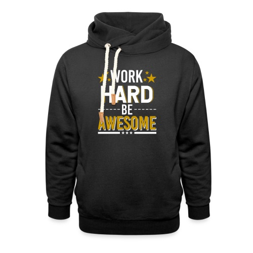 WORK HARD BE AWESOME - Unisex Schalkragen Hoodie