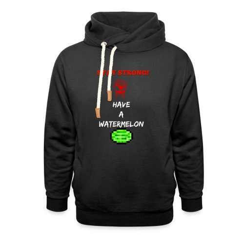 stay strong have a watermelon t shirt - Shawl Collar Hoodie