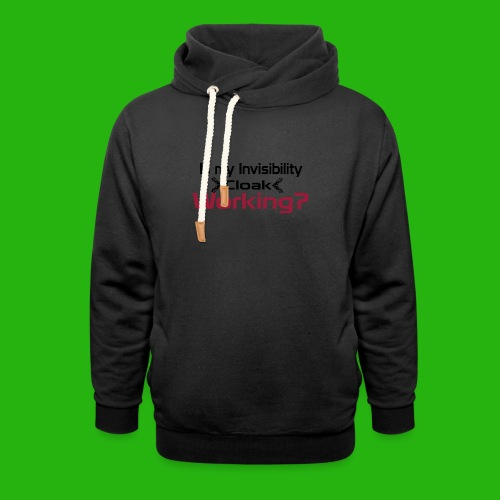 Is my invisibility cloak working shirt - Shawl Collar Hoodie