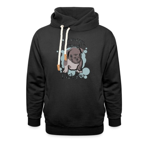 I will find you and I will lick you - Shawl Collar Hoodie