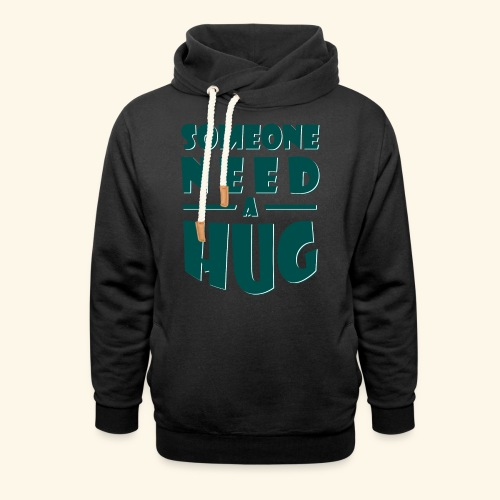 Someone need a hug - Shawl Collar Hoodie