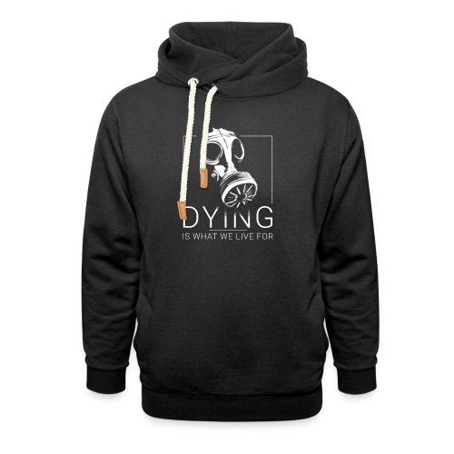 DYING IS WHAT WE LIVE FOR - Sweat à capuche cache-cou