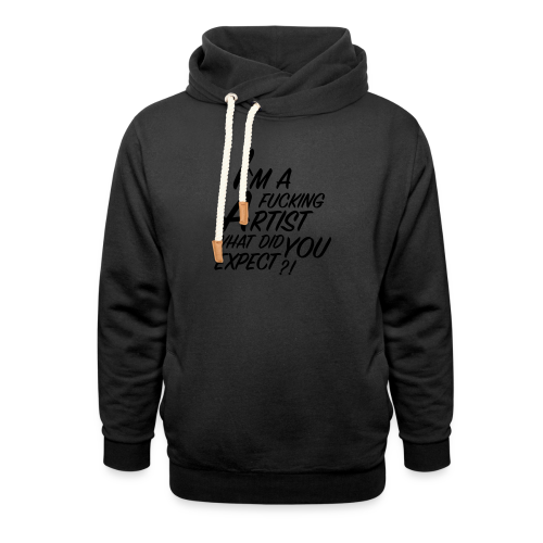 I'm a F... Artist What did you Expect? - Shawl Collar Hoodie