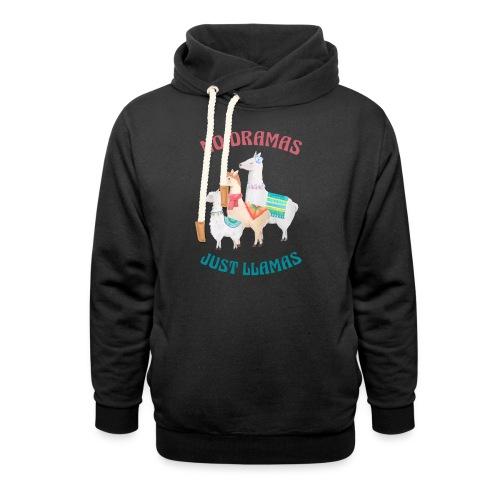 No Dramas Just Llamas - Shawl Collar Hoodie