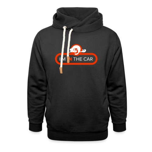I'm in the car - Shawl Collar Hoodie