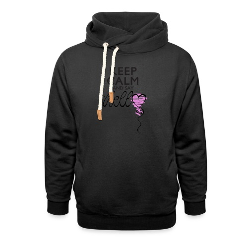 Keep calm and say hello - Schalkragen Hoodie