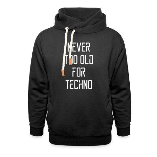 Never too old for techno - Shawl Collar Hoodie
