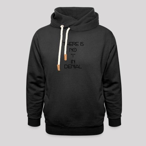 No I in denial - Sjaalkraag hoodie