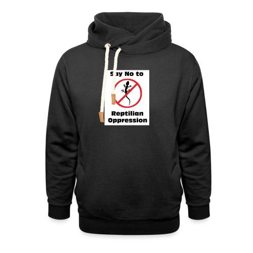 Say No to Reptilian Oppression - Shawl Collar Hoodie