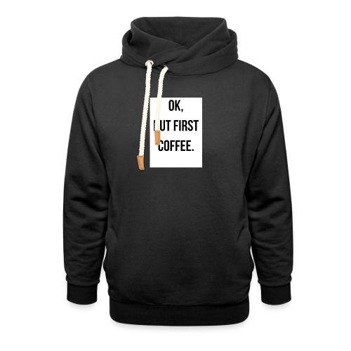 flat 800x800 075 fbut first coffee - Unisex sjaalkraag hoodie