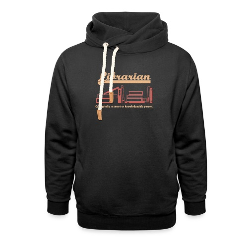 0333 Cool saying funny Quote Librarian - Unisex Shawl Collar Hoodie