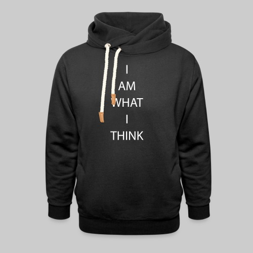 I AM WHAT I THINK - Shawl Collar Hoodie