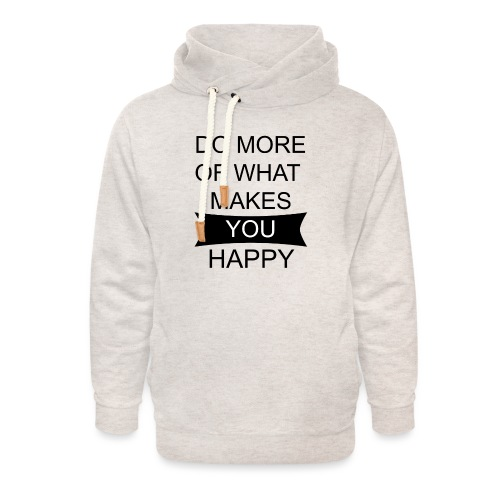 Do more of what makes you happy - Unisex Schalkragen Hoodie