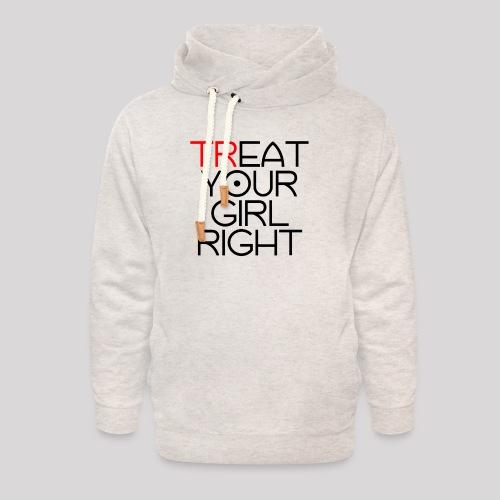Treat Your Girl Right - Unisex sjaalkraag hoodie