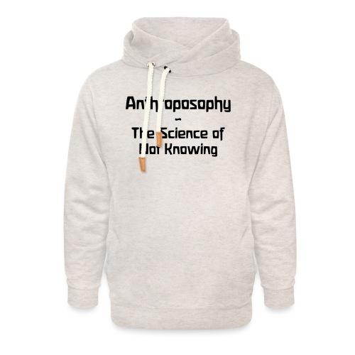 Anthroposophy The Science of Not Knowing - Unisex Schalkragen Hoodie