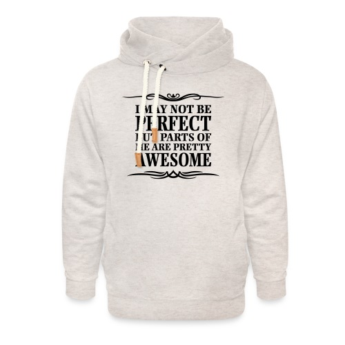 I May Not Be Perfect - Unisex Shawl Collar Hoodie