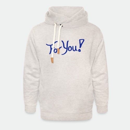 for you! - Unisex Shawl Collar Hoodie