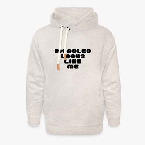 > Een gehandicapte ziet eruit zoals ik - Unisex sjaalkraag hoodie