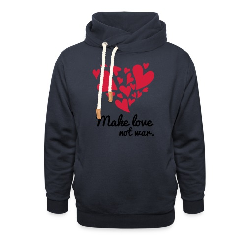 Make Love Not War T-Shirt - Unisex Shawl Collar Hoodie