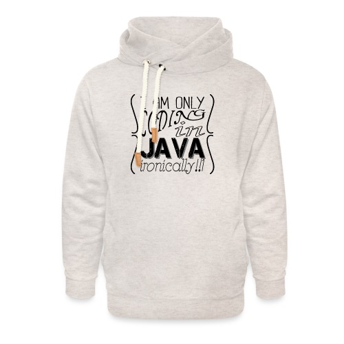 I am only coding in Java ironically!!1 - Unisex Shawl Collar Hoodie