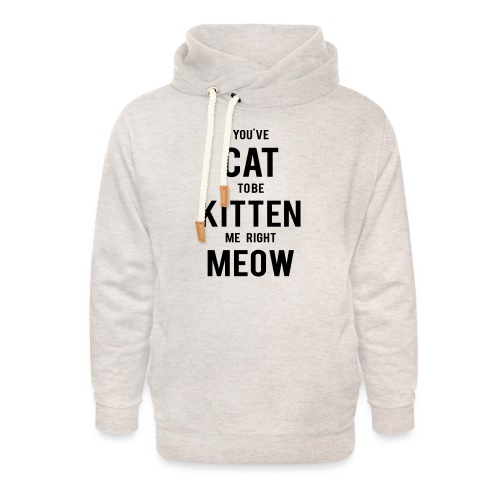 CAT to be KITTEN me - Unisex Schalkragen Hoodie