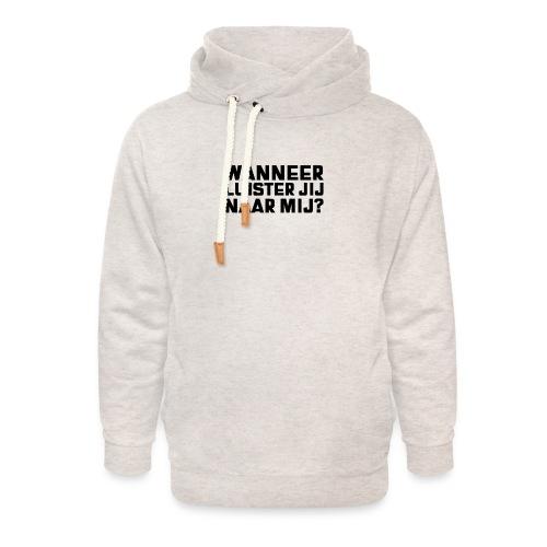 WANNEER LUISTER JIJ NAAR MIJ - Unisex sjaalkraag hoodie