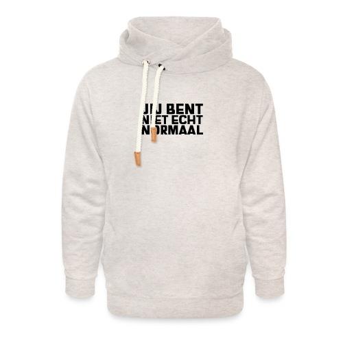 JIJ BENT NIET ECHT NORMAAL - Unisex sjaalkraag hoodie