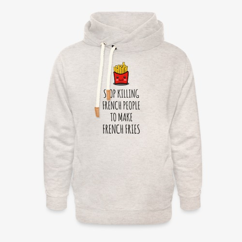 Stop killing french people to make french fries - Unisex Schalkragen Hoodie