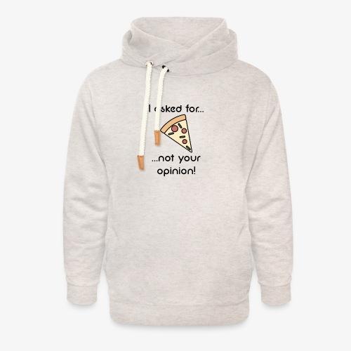 Pizza Opinion - Unisex Schalkragen Hoodie