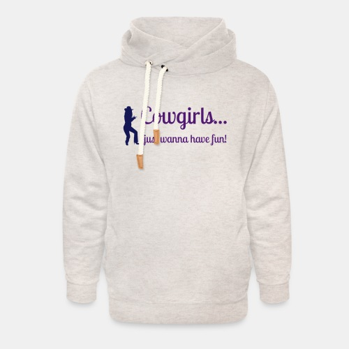Cowgirls just wanna have fun - Unisex Schalkragen Hoodie